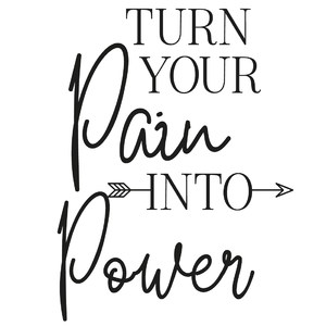 turn your pain into power