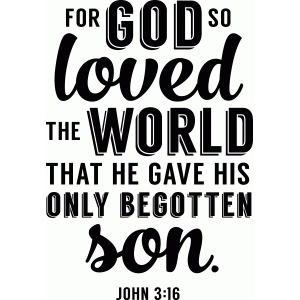 for god so loved the world that he gave his only son