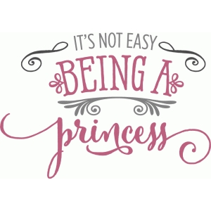 it's not easy being a princess phrase