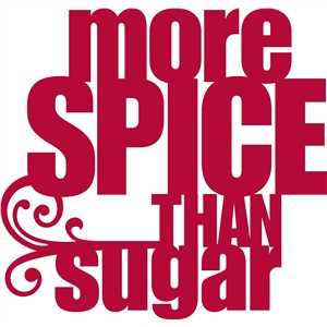 'more spice than sugar' phrase