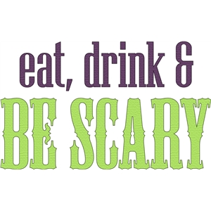 eat drink and be scary phrase
