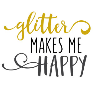 glitter makes me happy phrase