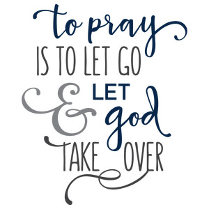 to pray is to let go phrase