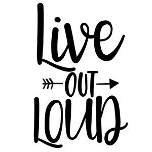 live out loud arrow quote