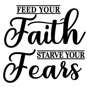 feed faith starve fears