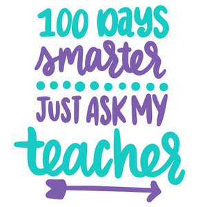 100 days smarter...just ask my teacher