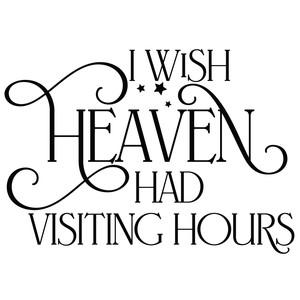 i wish heaven had visiting hours quote