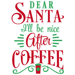 dear santa nice after coffee