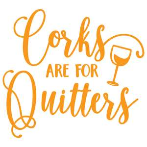 corks are for quitters