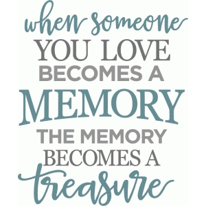 when someone you love becomes memory phrase