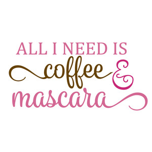 all i need is coffee & mascara