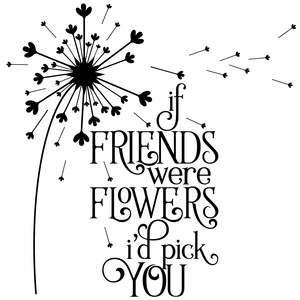 if friends were flowers dandelion quote