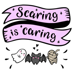 scaring is caring