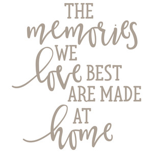 the memories we love best are made at home