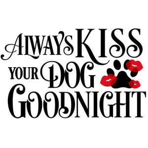 always kiss dog goodnight