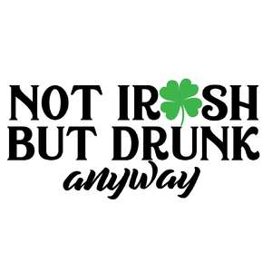 not irish but drunk anyway