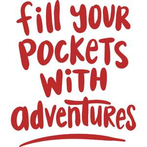 fill your pockets with adventures