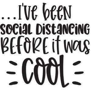 i've been social distancing before it was cool