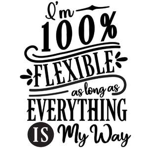 100% flexible my way