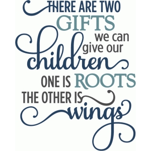 gifts give children roots & wings - layered phrase