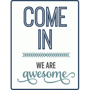come in we are awesome - phrase