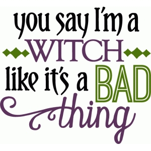 you say i'm a witch - phrase
