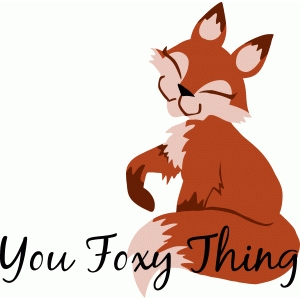 you foxy thing