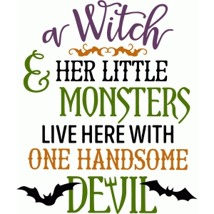 a witch & her monsters & devil live here phrase
