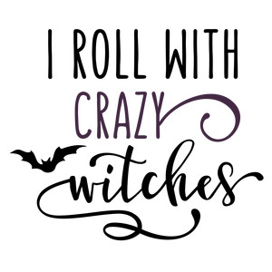 i roll with crazy witches phrase