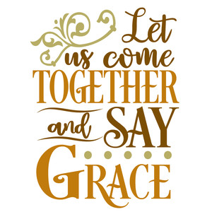 come together say grace