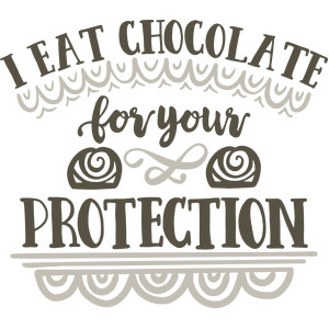 i eat chocolate for your protection