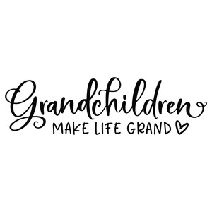 grandchildren make life grand