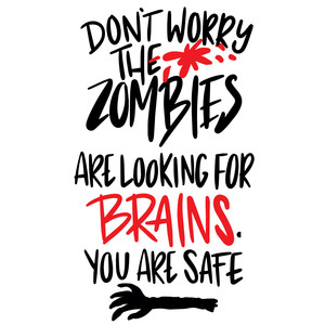 don't worry the zombies are looking for brains