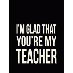 i'm glad that you're my teacher quote card
