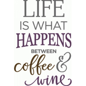 life is what happens coffee wine phrase