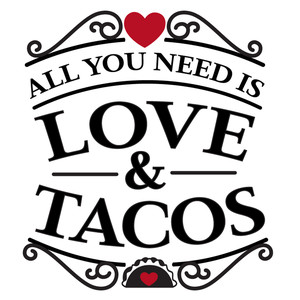 all need love and tacos