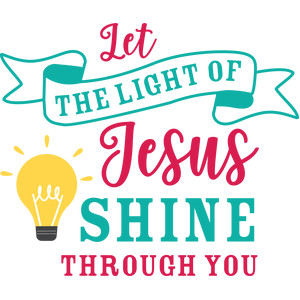 let the light of jesus shine through you