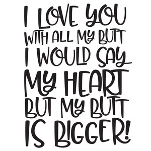 i love you with all of my butt quote