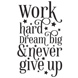 work hard dream big & never give up quote