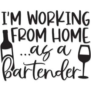 i'm working from home ...as a bartender