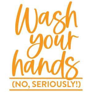 wash your hands (no, seriously!)