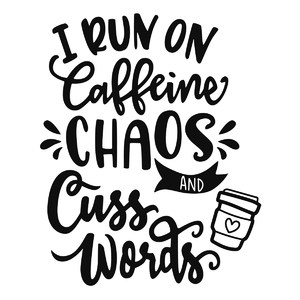 caffeine chaos and cuss words