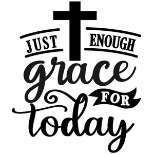 just enough grace for today