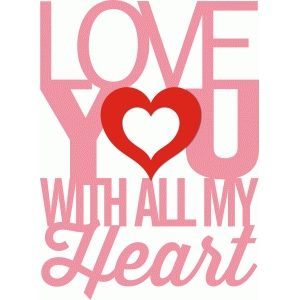 'love you with all my heart' phrase