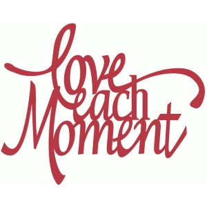 love each moment flourish phrase
