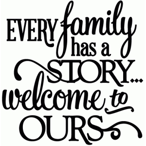 every family has a story - vinyl phrase
