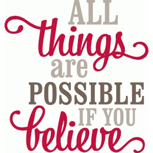 'all things are possible if you believe' vinyl phrase