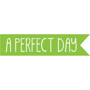 a perfect day banner