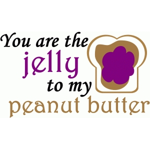 you are the jelly to my peanut butter saying