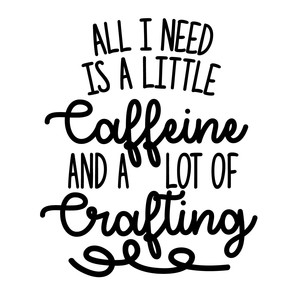 all i need is caffeine and crafting